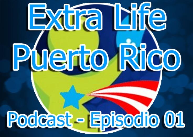 Extra Life Puerto Rico - Podcast - Episodio 01