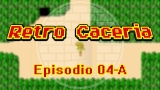 VIDEO – Retro Caceria – Episodio 04-A