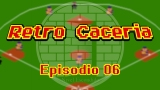 VIDEO – Retro Caceria – Episodio 06