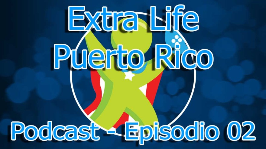 Extra Life 2014 (Podcast - Episodio 02)